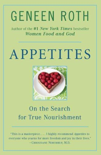 Appetites: On the Search for True Nourishment by Geneen Roth