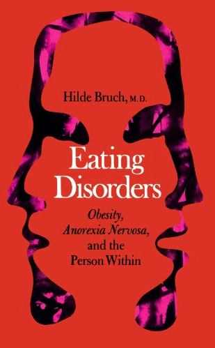 Eating Disorders: Obesity, Anorexia Nervosa and the Person Within by Hilde Bruch