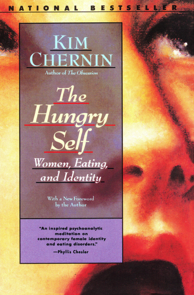 The Hungry Self: Women, Eating and Identity by Kim Chernin
