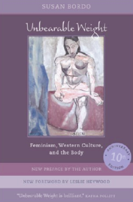 Unbearable Weight: Feminism, Western Culture, and the Body by Susan Bordo
