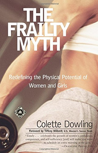 The Frailty Myth: Redefining the Physical Potential of Women and Girls by Colette Dowling