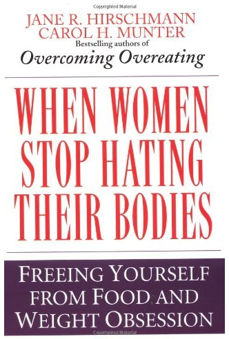 When Women Stop Hating Their Bodies: Freeing Yourself of Food and Weight Obsession by Jane R. Hirschmann and Carol H. Munter