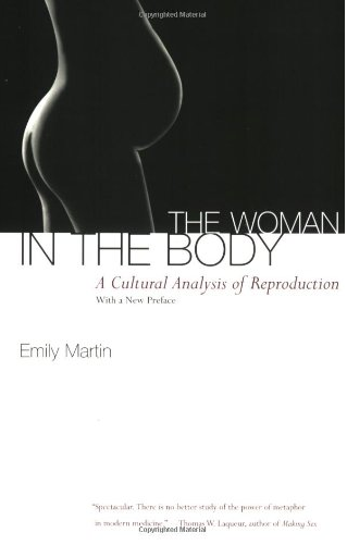 The Woman in the Body: A Cultural Analysis of Reproduction by Emily Martin