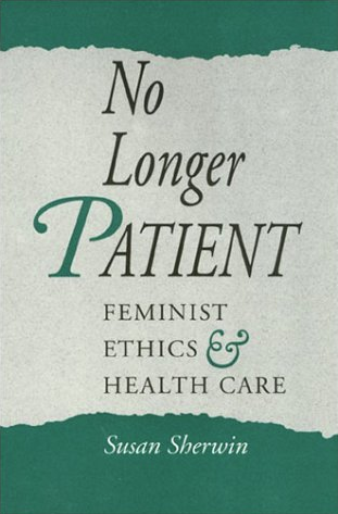No Longer Patient: Feminist Ethics and Health Care by Susan Sherwin
