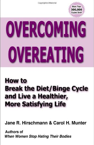 Overcoming Overeating: How to Break the Diet/Binge Cycle by Jane R. Hirschmann and Carol H. Munter