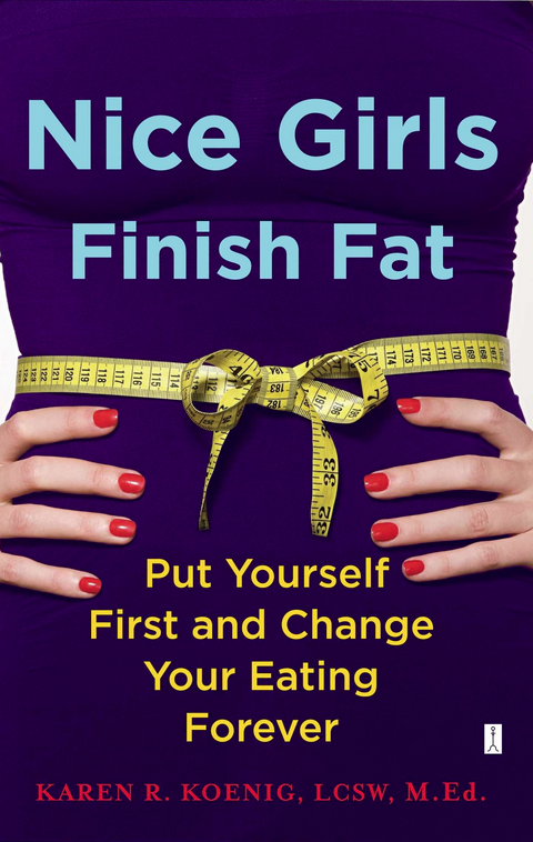 Nice Girls Finish Fat by Karen Koenig