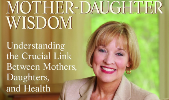 Mother-Daughter Wisdom: Understanding the Crucial Link Between Mothers, Daughters and  Health by Christiane Northrup