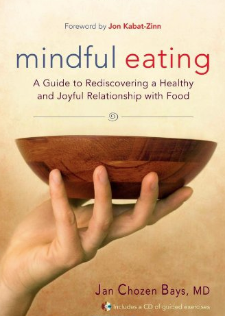 Mindful Eating: A Guide to Rediscovering a Healthy and Joyful Relationship with Food by Jan Chozen Bays