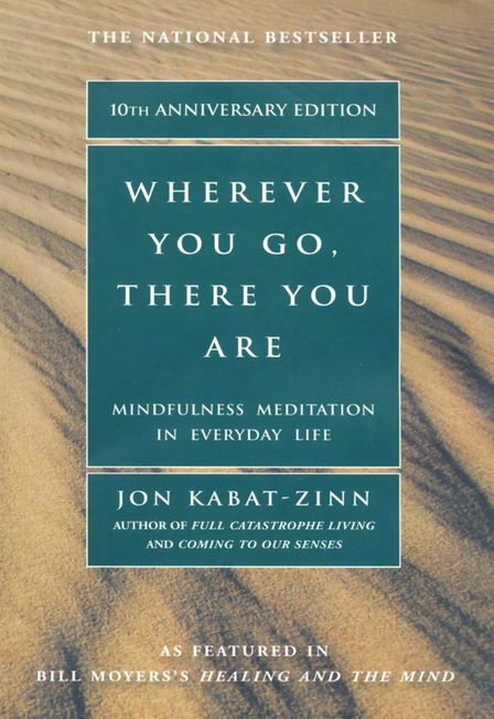 Wherever You Go, There You Are: Mindful Meditation in Everyday Life by Jon Kabat-Zinn
