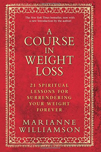 A Course in Weight Loss: 21 Spiritual Lessons for Surrendering Your Weight Forever by  Marianne Williamson