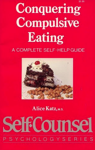 Conquering Compulsive Eating: A Complete Self-Help Guide by Alice Katz