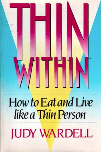 Thin Within: How to Eat and Live Like a Thin Person by Judy Wardell